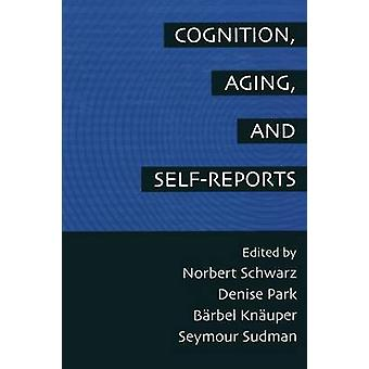 Cognition Aging and SelfReports by Schwarz & Norbert