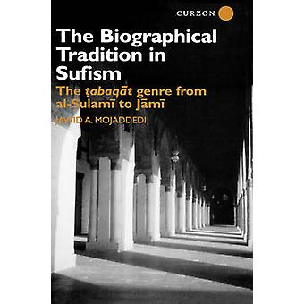 The Biographical Tradition in Sufism The Tabaqat Genre from AlSulami to Jami by Mojaddedi & Jawid Ahmad