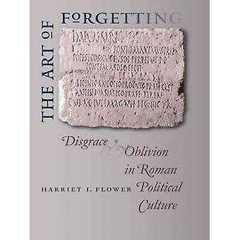Kunsten å glemme skam og Oblivion i romersk politisk kultur ved blomst & Harriet jeg.