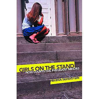 Girls on the Stand How Courts Fail Pregnant Minors by Silverstein & Helena