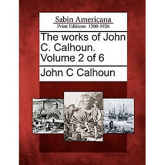 The works of John C. Calhoun. Volume 2 of 6 by Calhoun & John C