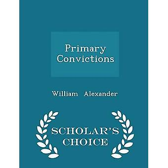 Primary Convictions  Scholars Choice Edition by Alexander & William