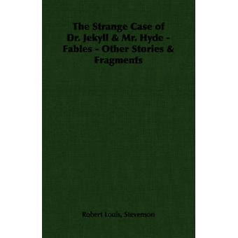 The Strange Case of Dr. Jekyll  Mr. Hyde  Fables  Other Stories  Fragments by Stevenson & Robert Louis