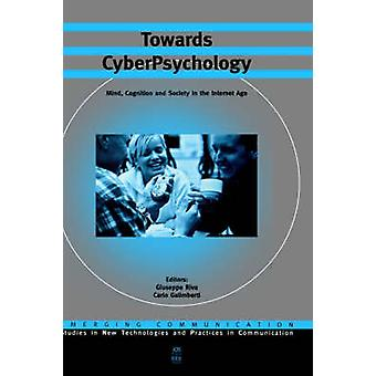Towards Cyberpsychology Mind Cognition and Society in the Internet Age by Riva & Giuseppe