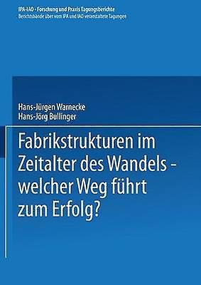 Fabrikstrukturen Im Zeitalter Des Wandels Welcher Weg Fuhrt Zum Erfolg by Warnecke & HansJurgen