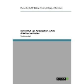 Der Einflu von Partizipation auf die Arbeitsorganisation by Plante