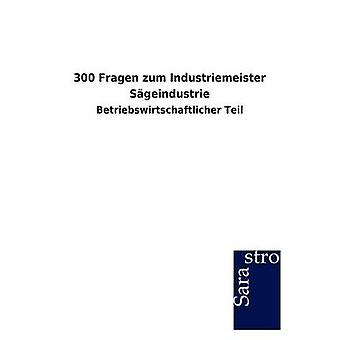 300 Fragen zum Industriemeister Sgeindustrie by Sarastro GmbH