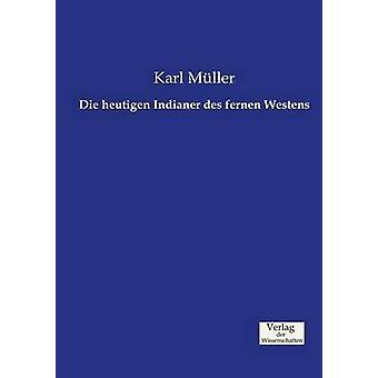 Die heutigen Indianer des fernen Westens by Mller & Karl