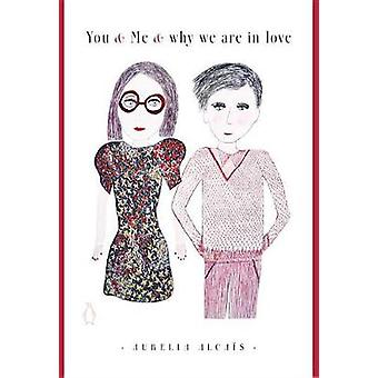You & Me & Why We Are in Love by Aurelia Alcais - 9780143110699 Book
