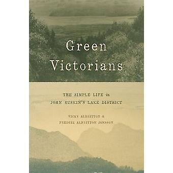 Green Victorians - The Simple Life in John Ruskin's Lake District by V