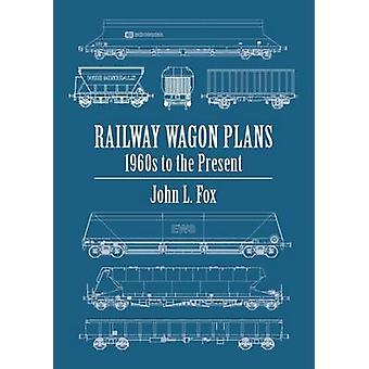 Railway Wagon Plans - 1980s to the Present Day by John L. Fox - 978071