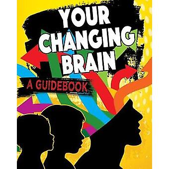Your Changing Brain - A Guidebook by Jeff Szpirglas - 9780778734994 Bo