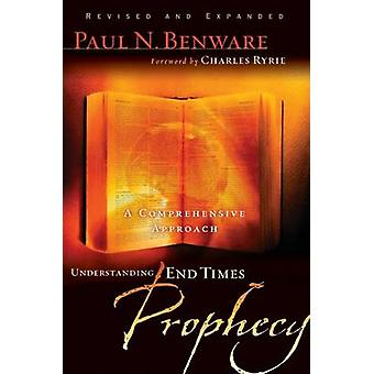 Understanding End Times Prophecy - A Comprehensive Approach by Paul N