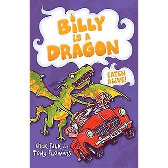 Billy is a Dragon - Eaten Alive! by Nick Falk - Tony Flowers - 9780857