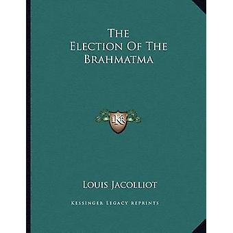 The Election of the Brahmatma by Louis Jacolliot - 9781163032558 Book