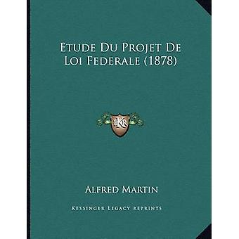 Etude Du Projet de Loi Federale (1878) by Alfred Martin - 97811666915