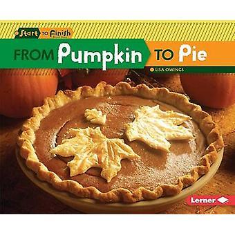 From Pumpkin to Pie by Lisa Owings - 9781467760188 Book