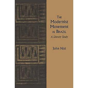 The Modernist Movement in Brazil - A Literary Study by John Nist - 978