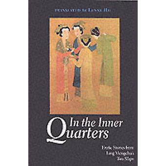 In the Inner Quarters - Erotic Stories from Ling Mengchu's Two Slaps b