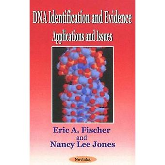 DNA Identification and Evidence - Applications and Issues by Eric A. F