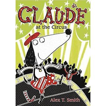 Claude at the Circus by Alex T Smith - Alex T Smith - 9781561457021 B