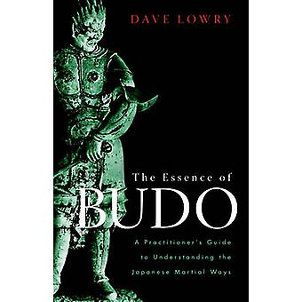 The Essence of Budo - A Practitioner's Guide to Understanding the Japa