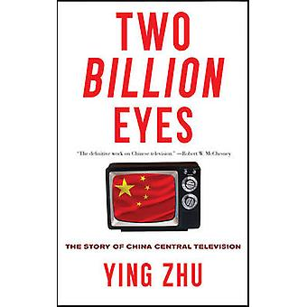 Two Billion Eyes - The Story of China Central Television by Ying Zhu -