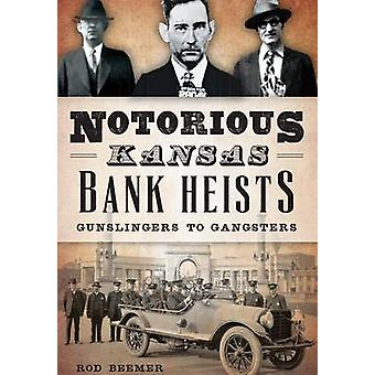 Notorious Kansas Bank Heists - - Gunslingers to Gangsters by Rod Beemer