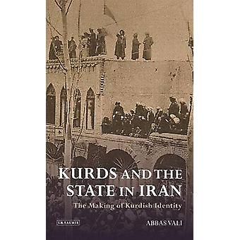 Kurds and the State in Iran - The Making of Kurdish Identity by Abbas