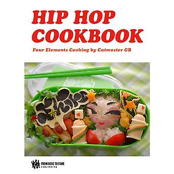 The Hip Hop Cookbook - Four Elements Cooking by Gerry Cutmaster Bachma