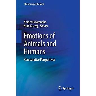 Emotions of Animals and Humans  Comparative Perspectives by Watanabe & Shigeru