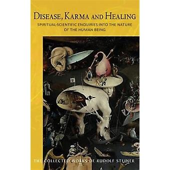 Disease Karma and Healing: Spiritual-Scientific Enquiries into the Nature of the Human Being (Collected Works of Rudolf Steiner) (Paperback) by Steiner Rudolf Barton Matthew