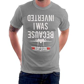 Because I Was Inverted Top Gun Men's T-Shirt