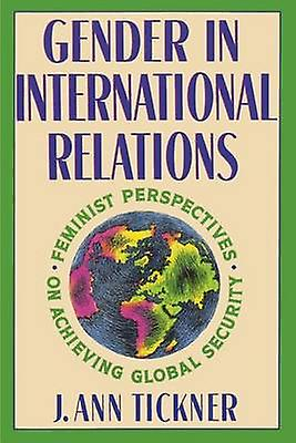 Gender in International Relations - Feminist Perspectives on Achieving
