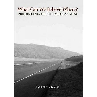What Can We Believe Where? - Photographs of the American West by Rober