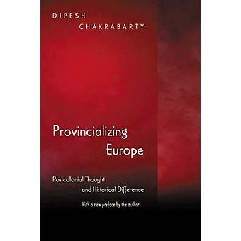 Provincializing Europe - Postcolonial Thought and Historical Differenc