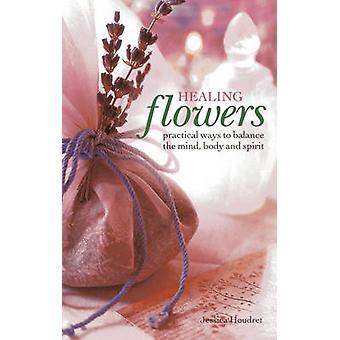 Genezing van bloemen - praktische manieren om het evenwicht van de geest - lichaam en geest