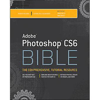 Adobe Photoshop CS6 Bible by Brad Dayley - DaNae Dayley - 97811181238