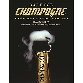 Pero primero - Champagne - una moderna guía de vino favorito de todo el mundo por