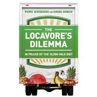 Die Locavore Dilemma - Lob der 10 - 000 Meile Diät von Pierre