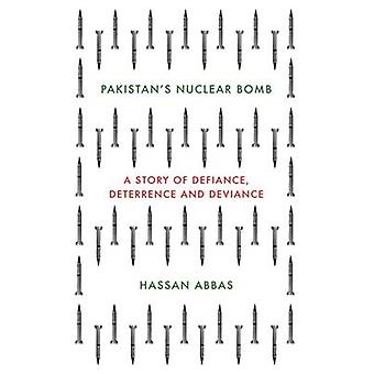Pakistan's Nuclear Bomb - A Story of Defiance - Deterrence - and Devia
