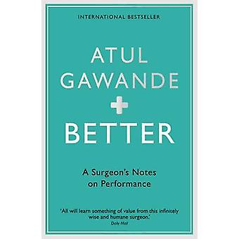 Better - A Surgeon's Notes on Performance by Atul Gawande - 9781861976