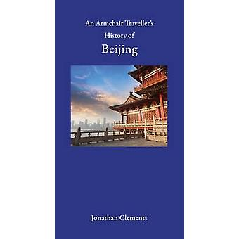 An Armchair Traveller's History of Beijing by Jonathan Clements - 978