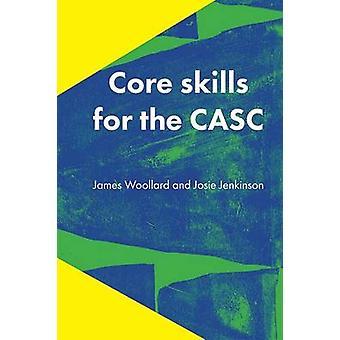 Core Skills for the CASC by James Woollard - Josie Jenkinson - 978190