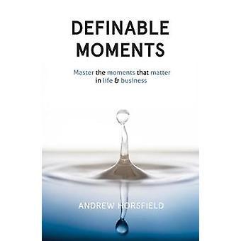 Definable Moments - Master The Moments That Matter In Life & Business