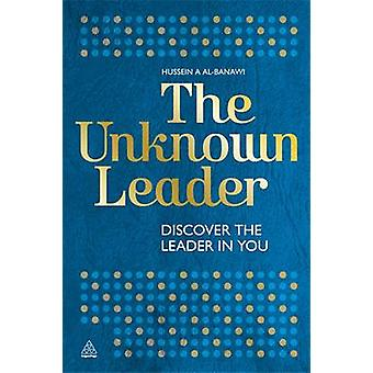 The Unknown Leader - Discover the Leader in You by Sheikh Hussein A. A