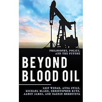 Beyond Blood Oil - Philosophy - Policy - and the Future by Beyond Bloo