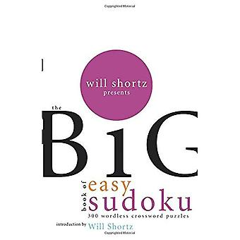 Will Shortz Presents the Big Book of Easy Sudoku: 300 Wordless Crossword Puzzles