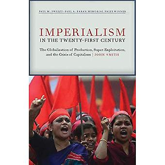 Imperialism in the Twenty-First Century: Globalization, Super-Exploitation, and Capitalism S Final Crisis