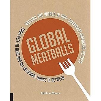 Globala köttbullar: Runt om i världen i över 100 + gränsen Breaking recept, från nötkött till Bean och alla Delicious...